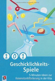 101 Geschicklichkeitsspiele: 5-Minuten-Ideen zur Feinmotorikförderung in der Kita