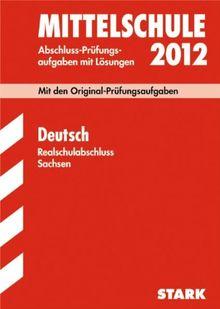 Abschluss-Prüfungsaufgaben Mittelschule Sachsen; Realschulabschluss Deutsch 2012; Mit den Original-Prüfungsaufgaben Jahrgänge 2007-2011 mit Lösungen: ... und vielfältigen Übungsaufgaben mit Lösungen