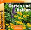 Garten und Balkon : Duftende Kräuter und Blumen natürlich gepflegt (Hobbythek)