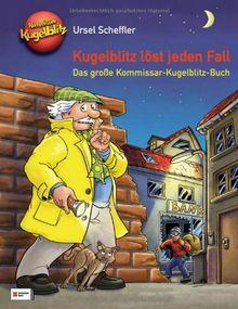 Kugelblitz löst jeden Fall: Das große Kommissar-Kugelblitz-Buch