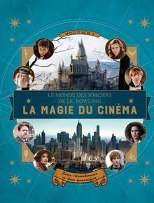 Le monde des sorciers de J.K. Rowling : La magie du cinéma : Volume 1, Héros extraordinaires et lieux fantastiques