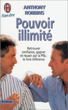 POUVOIR ILLIMITE. Retrouver confiance, gagner et réussir par la PNL : le livre de référence (Bien-être)