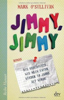 Jimmy, Jimmy: Die Geschichte, wie mein Vater wieder 10 Jahre alt wurde Roman