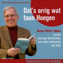 Dat's orrig wat taun Hoegen: Hans-Peter Hahn vertellt snurrige Geschichten von Anno dunnemals bet hüüt