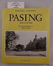 Pasing. Stadt vor der Stadt. Die Entwicklung von 1800 bis 1938. Eine Veröffentlichung des Stadtarchivs München.