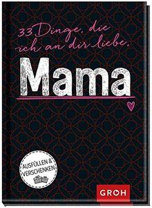 33 Dinge, die ich an dir liebe, Mama (GROH Eintragbücher)