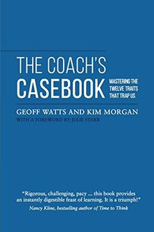 The Coach's Casebook: Mastering The Twelve Traits That Trap Us