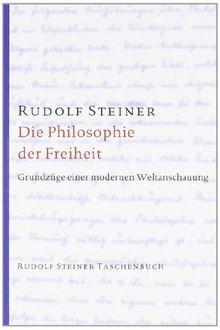 Die Philosophie der Freiheit: Grundzüge einer modernen Weltanschauung. Seelische Beobachtungsresultate nach naturwissenschaftlicher Methode