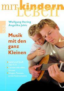 Musik mit den ganz Kleinen: Spiel und Spaß von 1-4. Lernen mit allen Sinnen. Singen, Tanzen, erste Instrumente