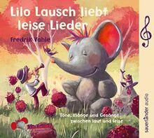 Lilo Lausch liebt leise Lieder: Töne, Klänge und Gesänge zwischen laut und leise