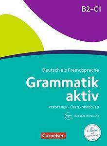 Grammatik aktiv: B2/C1 - Üben, Hören, Sprechen: Übungsgrammatik mit Audio-Download