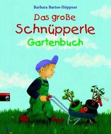 Das große Schnüpperle Gartenbuch: Mit vielen Garten-Tipps von Burghard Bartos