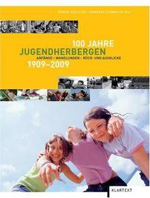 100 Jahre Jugendherbergen 1909-2009: Anfänge - Wandlungen - Rück- und Ausblicke