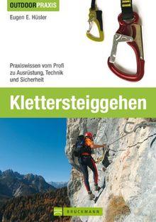 Klettersteiggehen: Praxiswissen vom Profi zu Ausrüstung, Technik und Sicherheit