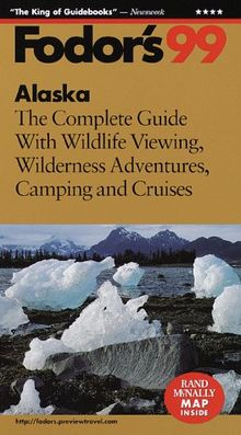 Alaska '99: The Complete Guide with Wildlife Viewing, Wilderness Adventures, Camping and Cru ises (Fodor's Gold Guides)