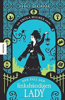 Der Fall der linkshändigen Lady: Ein Enola-Holmes-Krimi. Sherlock Holmes kleine Schwester (Band 2)