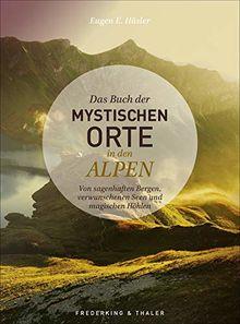Das Buch der mystischen Orte in den Alpen. Von sagenhaften Bergen, verwunschenen Seen und magischen Höhlen. Ein spannendes Bilder-Lesebuch über Sagen und Mythen in der gesamten Alpenregion.