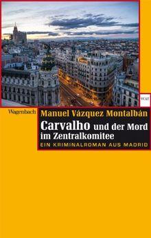Carvalho und der Mord im Zentralkomitee: Eine Kriminalroman aus Madrid