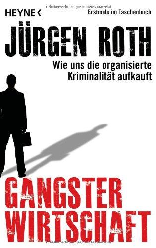 Gangsterwirtschaft Wie Uns Die Organisierte Kriminalitat Aufkauft Von Jurgen Roth