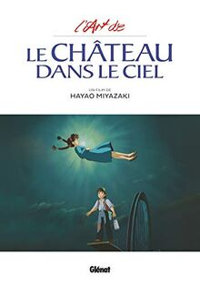 L'Art du Château dans le ciel - Studio Ghibli: Un film de Hayao Miyazaki