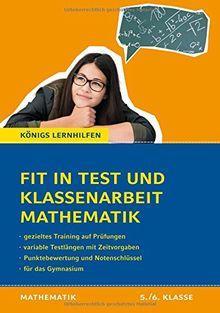 Fit in Test und Klassenarbeit Mathematik - 5./6. Klasse Gymnasium: 72 Kurztests und 16 Klassenarbeiten (Königs Lernhilfen)