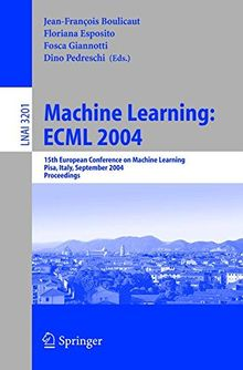 Machine Learning: ECML 2004: 15th European Conference on Machine Learning, Pisa, Italy, September 20-24, 2004, Proceedings (Lecture Notes in Computer Science, Band 3201)