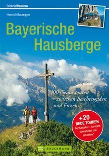 Wandern in den Bayerischen Hausbergen: Wanderführer Bayerische Alpen - mit über 100 genussvollen Wanderungen, Hüttentouren und Klassikern wie Watzmann ... und Füssen (Erlebnis Bergsteigen)