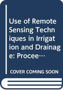 Use of Remote Sensing Techniques in Irrigation and Drainage: Proceedings of an Expert Consultation (FAO Water Reports)