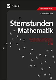 Sternstunden Mathematik 7-8: Besondere Ideen und Materialien zu den Kernthemen der Klassen 7-8 (Sternstunden Sekundarstufe)