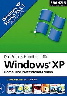 Das Franzis Handbuch für Windows XP, Buch u. CD-ROM Home- und Professional Edition. 7en. Mit allen Infos zu Windows XP Service Pack 3