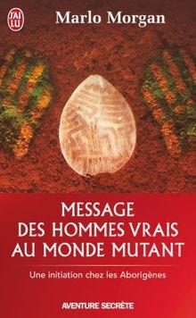Message des hommes vrais au monde mutant : Une initiation chez les aborigènes (Aventure Secrete)