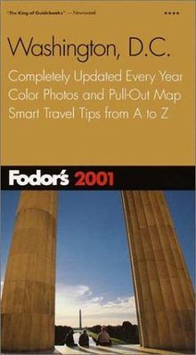 Fodor's Washington, D.C., 2001: Completely Updated Every Year, Color Photos and Pull-Out Map, Smart Travel Tips from A to Z (Travel Guide)