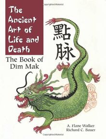 The Ancient Art of Life and Death: The Complete Book of Dim Mak