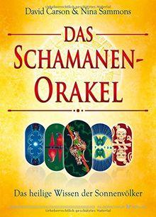 Das Schamanen-Orakel: Das heilige Wissen der Sonnenvölker