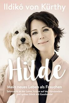 Hilde: Mein neues Leben als Frauchen. Sehnsucht an der Leine, Irrsinn auf der Hundewiese und spätes Glück mit Gassibeutel