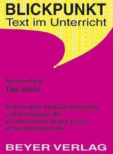 Die Welle (The Wave): Kommentare, Diskussionsaspekte und Anregungen für produktionsorientiertes Lesen in der Sekundarstufe 1