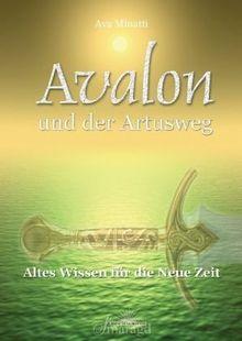 Avalon und der Artusweg: Altes Wissen für die Neue Zeit