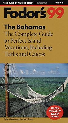 The Bahamas '99: The Complete Guide to Perfect Island Vacations, Including Turks and Caicos (Fodor's Gold Guides)