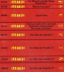 Gesammelte Werke. Schriften zur Literatur: Der Mensch und die Dinge. Baudelaire. Was ist Literatur? Saint Genet - Komödiant und Märtyrer. Schwarze und ... kann Literatur? Der Idiot der Familie I-IV.
