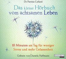 Das kleine Hör-Buch vom achtsamen Leben: 10 Minuten am Tag für weniger Stress und mehr Gelassenheit