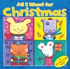 All I Want for Christmas: A Lift the Flap Book