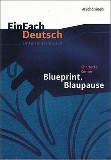 EinFach Deutsch Unterrichtsmodelle: Charlotte Kerner: Blueprint. Blaupause: Klassen 8 - 10