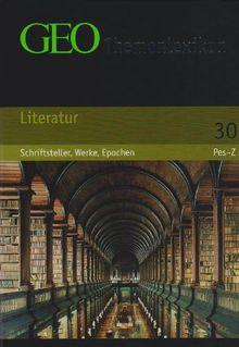 GEO Themenlexikon 30 Literatur: Schriftsteller, Werke, Epochen: BD 30