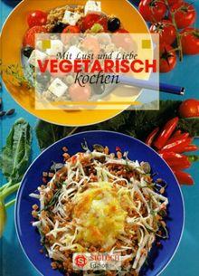 Mit Lust und Liebe vegetarisch kochen