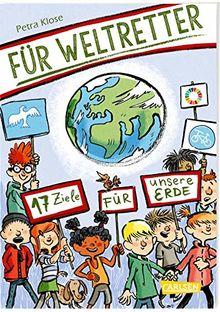 Für Weltretter: 17 Ziele für unsere Erde: Für eine nachhaltige Entwicklung