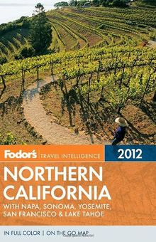 Fodor's Northern California 2012: with Napa, Sonoma, Yosemite, San Francisco & Lake Tahoe (Full-color Travel Guide)