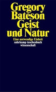 Geist und Natur: Eine notwendige Einheit (suhrkamp taschenbuch wissenschaft)