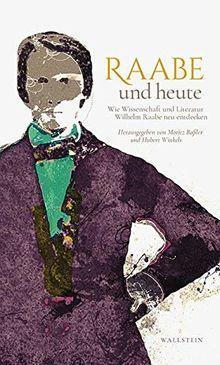 Raabe und heute: Wie Literatur und Wissenschaft Wilhelm Raabe neu entdecken