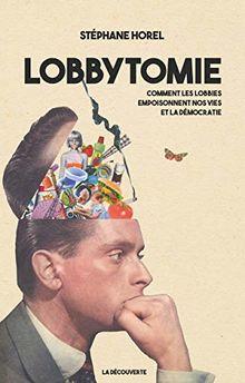 Lobbytomie : Comment les lobbies empoisonnent nos vies et la démocratie
