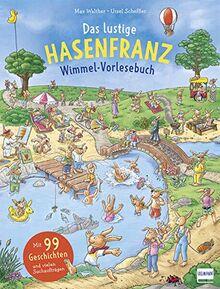 Das lustige Hasenfranz Wimmel-Vorlesebuch: Mit 99 Geschichten und vielen Sauchaufträgen